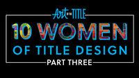 10 Women of Title Design –Part Three